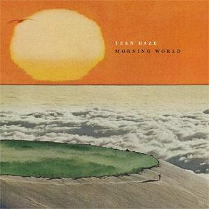 TEEN DAZE / ティーン・デイズ / MORNING WORLD / モーニング・ワールド