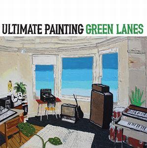 ULTIMATE PAINTING / アルティメイト・ペインティング / GREEN LANES
