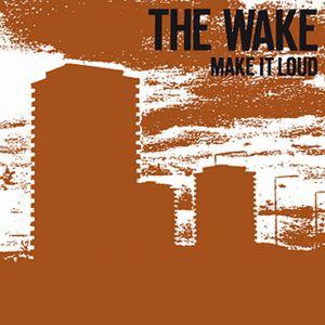 WAKE (NEW WAVE) / MAKE IT LOUD