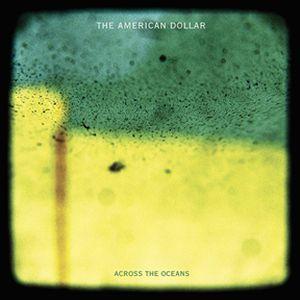 AMERICAN DOLLAR / アメリカン・ダラー / ACROSS THE OCEANS