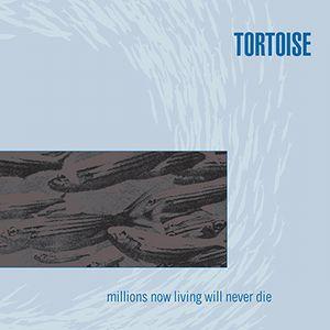 TORTOISE / トータス / MILLIONS NOW LIVING WILL NEVER DIE (LP)