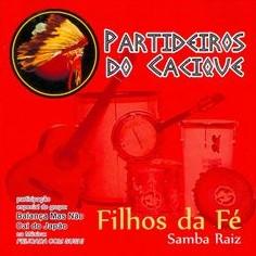 PARTIDEIROS DO CACIQUE パルチデイロス・ド・カシッキ / FILHOS DA FE : SAMBA RAIZ