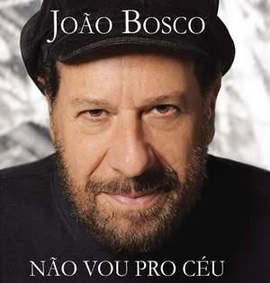JOAO BOSCO ジョアン・ボスコ / NAO VOU PRO CEU, MAS JA NAO VIVO NO CHAO
