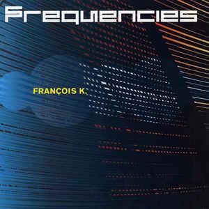 FRANCOIS K. / フランソワ・K. / Frequencies