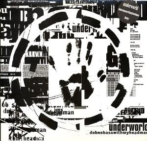 UNDERWORLD / アンダーワールド / Dubnobasswithmyheadman