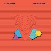 COM TRUISE  / Galactic Melt