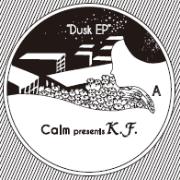 CALM PRESENTS K.F. / Dusk EP