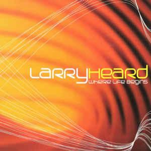 LARRY HEARD / ラリー・ハード / Where Life Begins
