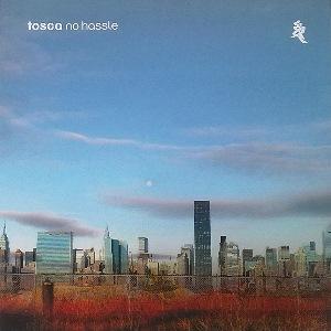 TOSCA / トスカ / NO HASSLE