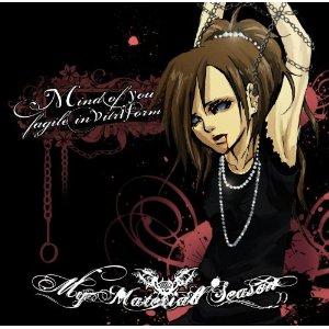 MY MATERIAL SEASON / マイ・マテリアル・シーズン / MIND OF YOU GRAGILE IN VITRIFORM / マインド・オブ・ユー・フラジール・イン・ビトリフォーム