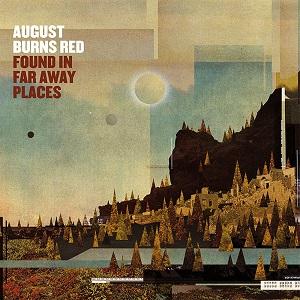AUGUST BURNS RED / オーガスト・バーンズ・レッド / FOUND IN FAR AWAY PLACES / ファウンド・イン・ファー・アウェイ・プレイシズ