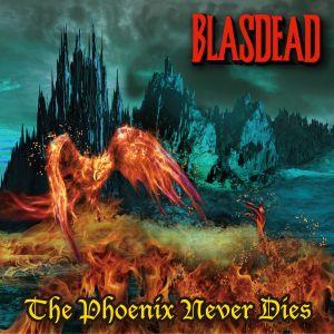 BLASDEAD / ブラスデッド / THE PHOENIX NEVER DIES / ザ・フェニックス・ネヴァー・ダイズ