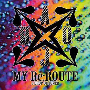 a DROP OF JOKER / ドロップ・オブ・ジョーカー / MY Re:ROUTE / マイ・リルート