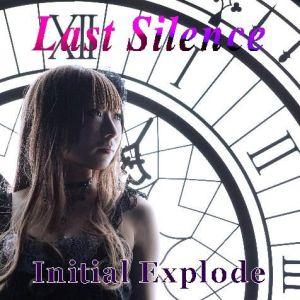 LAST SILENCE / ラスト・サイレンス / INITIAL EXPLODE / イニシャル・エクスプロード<CD-R>