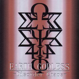 EARTH GODLESS / アース・ゴッドレス / DISORDER CHAOS / ディスオーダー・カオス<CD-R>