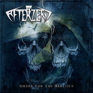 AFTERZERO / アフターゼロ / ORDER FOR THE HERETICS / オーダー・フォー・ザ・ヘレティクス