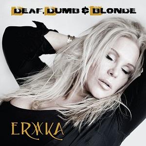 ERIKA (METAL) / エリカ (METAL) / DEAF, DUMB & BLONDE / デフ、ダム&ブロンド