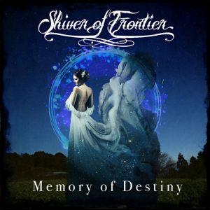 SHIVER OF FRONTIER / シヴァー・オブ・フロンティア / MEMORY OF DESTINY / メモリー・オブ・デスティニー