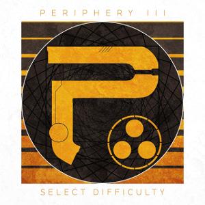 PERIPHERY / ペリフェリー / PERIPHERY III SELECT DIFFICULTY / ペリフェリー・スリー・セレクト・ディフィカルティ