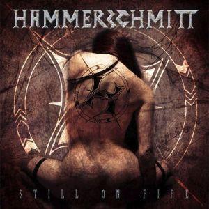 HAMMERSCHMITT / STILL ON FIRE