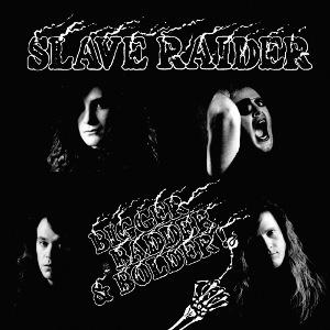 SLAVE RAIDER / BIGGER, BADDER & BOLDER