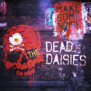 DEAD DEISIES / デッド・デイジーズ       / MAKE SOME NOISE / メイク・サム・ノイズ