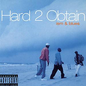 HARD 2 OBTAIN / ISM & BLUES