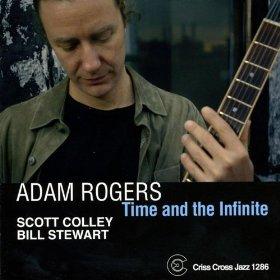 ADAM ROGERS / アダム・ロジャース / Time And The Infinite