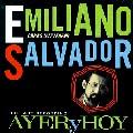EMILIANO SALVADOR / エミリアーノ・サルヴァドール / AYER Y HOY