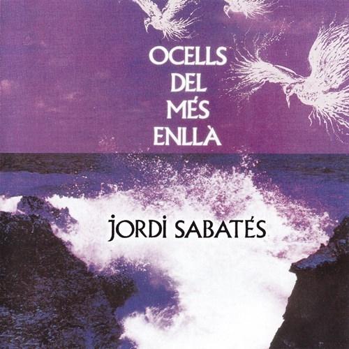 JORDI SABATÉS / OCELLS DEL MES ENLLA - REMASTER