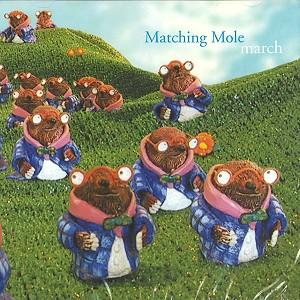 MATCHING MOLE / マッチング・モウル / MARCH