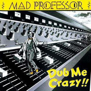 MAD PROFESSOR / マッド・プロフェッサー / DUB ME CRAZY !! PART.1 / ダブ・ミー・クレイジー・パート1 / マッド・プロフェサーの初期シングル音源を追加収録