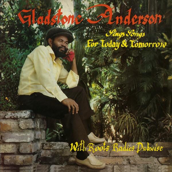 GLADSTONE ANDERSON / グラッドストーン・アンダーソン / SINGS SONGS FOR TODAY & TOMORROW / RADICAL DUB SESSION / シングス・ソングス・フォー・トゥデイ・アンド・トモロー / ラディカル・ダブ・セッション