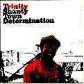トリニティー / SHANTY TOWN DETERMINATION