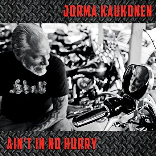 JORMA KAUKONEN / ヨーマ・コウコネン / AIN'T IN NO HURRY