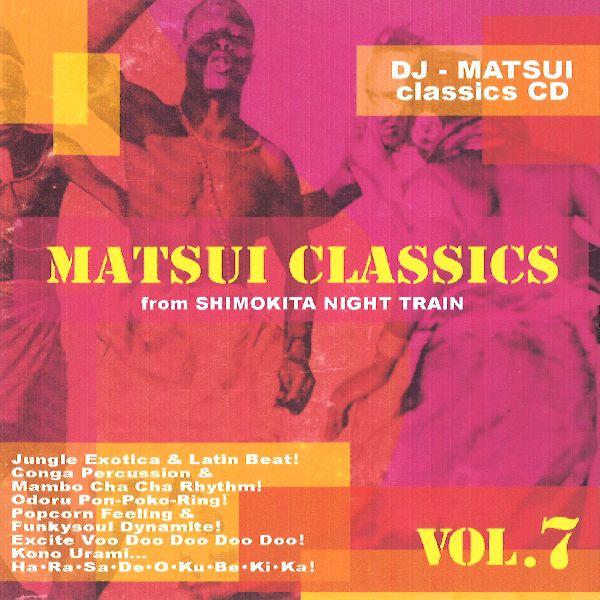 DJ MATSUI (FROM SWANK/下北ナイトトレイン) / MATSUI CLASSICS CD 松蔵 VOL.7 (MIX CDR)