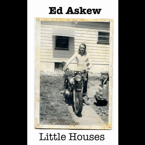 ED ASKEW / エド・アスキュウ / LITTLE HOUSES