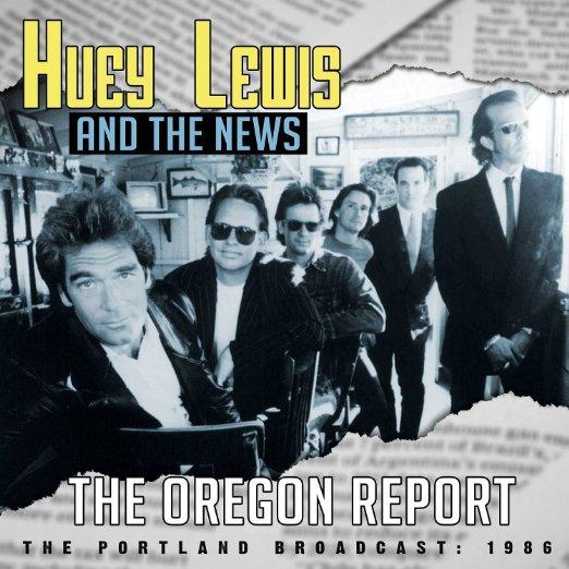HUEY LEWIS & THE NEWS / ヒューイ・ルイス・アンド・ザ・ニュース / THE OREGON REPORT