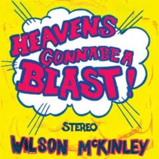 WILSON MCKINLEY / ウィルソン・マッキンリー / HEAVEN'S GONNA BE A BLAST