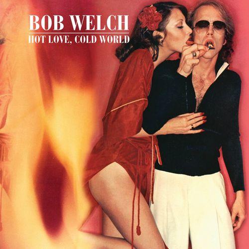 BOB WELCH / ボブ・ウェルチ / HOT LOVE, COLD WORLD - CLASSIC ALBUM BOX SET (4CD)