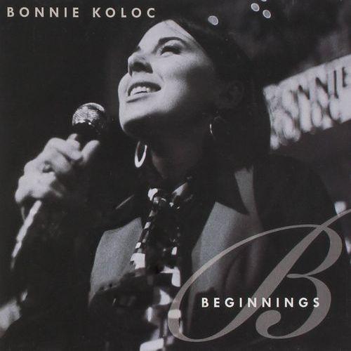 BONNIE KOLOC / BEGINNINGS
