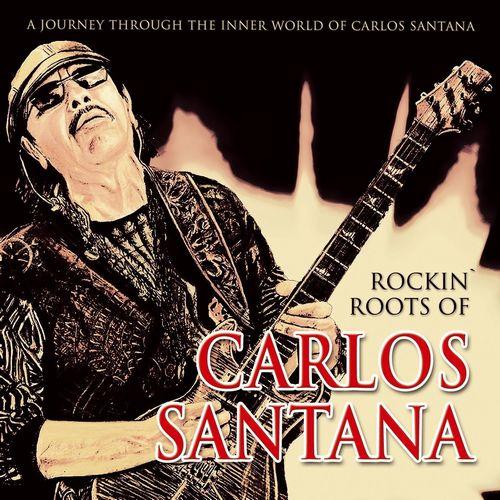 CARLOS SANTANA / カルロス・サンタナ / ROCKIN' ROOTS OF CARLOS SANTANA