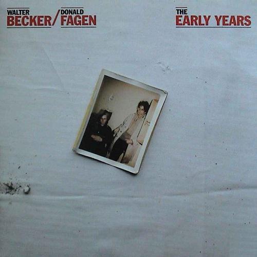 DONALD FAGEN & WALTER BECKER / ウォルター・ベッカー&ドナルド・フェイゲン / THE EARLY YEARS / アーリー・イヤーズ