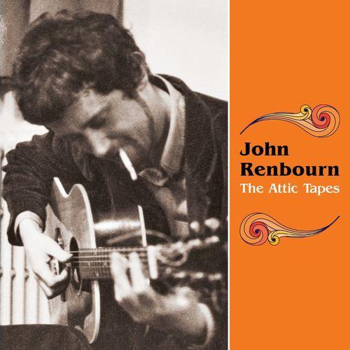 JOHN RENBOURN / ジョン・レンボーン / THE ATTIC TAPES