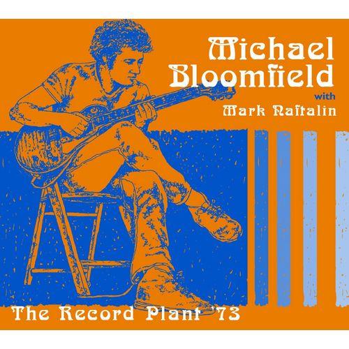 MICHAEL BLOOMFIELD / マイケル・ブルームフィールド / THE RECORD PLANT '73 WITH MARK NAFTALIN (CD)