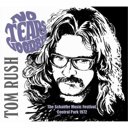 TOM RUSH / トム・ラッシュ / NO TEARS GOODBYE (THE SCHAEFER MUSIC FESTIVAL, CENTRAL PARK, NY 1972) (CD)