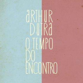 ARTHUR DUTRA / アルトゥール・ドゥトラ / オ・テンポ・ド・エンコントロ