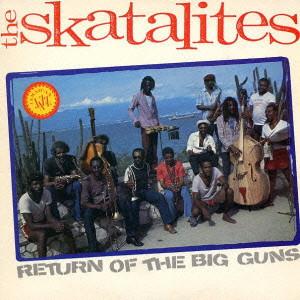 SKATALITES / スカタライツ / RETURN OF THE BIG GUNS / リターン・オブ・ザ・ビッグ・ガンズ [生産限定盤]