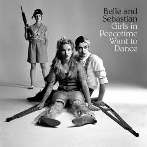 BELLE & SEBASTIAN / ベル・アンド・セバスチャン / GIRLS IN PEACETIME WANT TO DANCE / ガールズ・イン・ピースタイム・ウォント・トゥ・ダンス