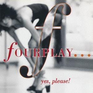 FOURPLAY / フォープレイ / YES.PLEASE! / イエス・プリーズ